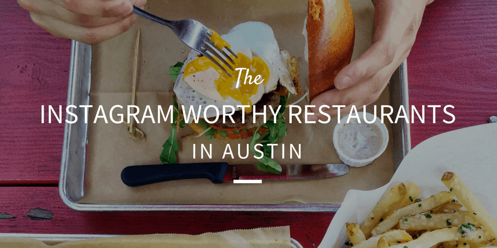 The 25 Instagram Worthy Restaurants in Austin